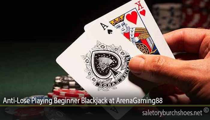 Anti-Lose Playing Beginner Blackjack at ArenaGaming88